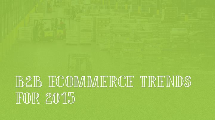 B2B ecommerce trends 2015