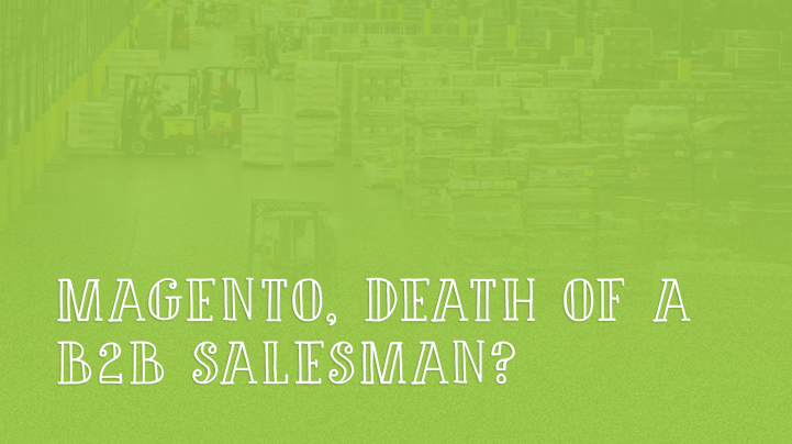 Magento - Death of a B2B salesman?